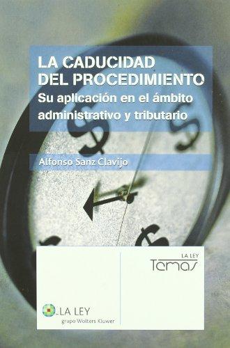 La caducidad del procedimiento: su aplicación en el ámbito administrativo y tributario...