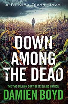 Down Among the Dead (DI Nick Dixon Crime Book 10) by [Damien Boyd]