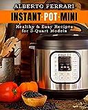 Instant Pot Mini: Healthy & Easy Recipes for 3-Quart Models