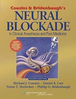 [Michael J. Cousins, Phillip O. Bridenbaugh, Daniel B. Carr, Terese T. Horlocker, Michael J. Cousins AM  MB  BS  MD (SYD)  FAN, Phillip O. Bridenbaugh MD, Daniel B. Carr MD  DABPM  FFPMANZCA(Hon), Terese T. Horlocker MD]のCousins and Bridenbaugh's Neural Blockade in Clinical Anesthesia and Pain Medicine (English Edition)