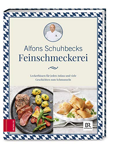 Schuhbecks Feinschmeckerei: Leckerbissen für jeden Anlass – Rezepte und Geschichten zum Schmunzeln
