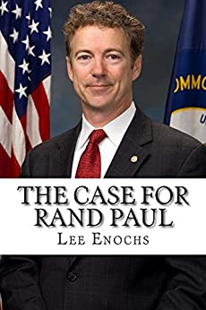 The Case for Rand Paul: The Definitive Case for Rand Paul