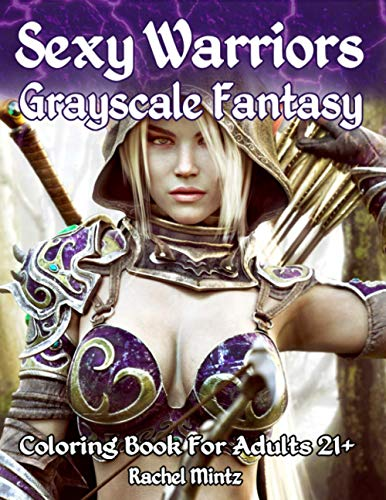 Sexy Warriors Fantasy Grayscale Coloring Book For Adults 21+: 56 Pages! 28 Most Alluring Elf Women In Minimal Exotic Outfits, 2 Pages Each With Light & Dark Grades