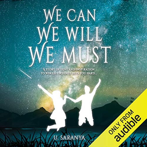 We Can, We Will, We Must     A story of love & inspiration to win life when it hits you hard...              Written by:                                                                                                                                 Saranya Umakanthan                               Narrated by:                                                                                                                                 Nandita Dubey                      Length: 5 hrs and 36 mins     Not rated yet     Overall 0.0