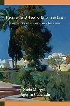 Entre la ética y la estética: Estudios en homenaje a Joan Gilabert (Homenajes) (Spanish Edition)