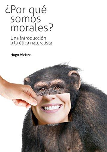 ¿Por qué somos morales? Introducción a la ética naturalista (Spanish Edition)