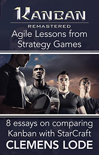 Kanban Remastered: Agile Lessons from Strategy Games: 8 essays on comparing Kanban with StarCraft (English Edition)