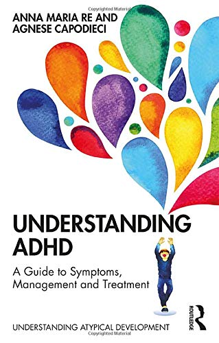Understanding ADHD: A Guide to Symptoms, Management and Treatment (Understanding Atypical Development)
