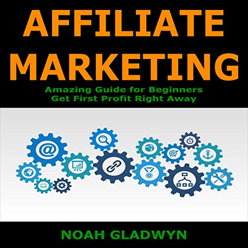 Affiliate Marketing: Amazing Guide for Beginners - Get First Profit Right Away audiobook cover art