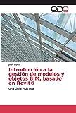 Introducción a la gestión de modelos y objetos BIM, basado en Revit®: Una Guía Práctica