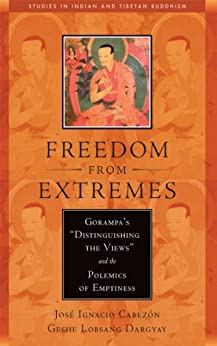 """Freedom from Extremes: Gorampa's """"Distinguishing the Views"""" and the Polemics of Emptiness (Studies in Indian and Tibetan Buddhism) by [Jose Ignacio Cabezon, Lobsang Dargyay]"""