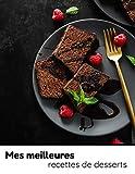 Mes meilleures recettes de desserts: Livre de cuisine à remplir de vos desserts  carnet de 40...