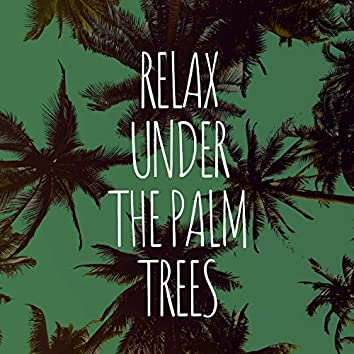 Relax Under the Palm Trees - Good Mood, Beach Chill, Chilling Vibes, Deep Sun