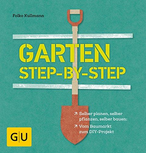 Garten step-by-step: selber planen, selber pflanzen, selber bauen: vom Baumarkt zum DIY-Projekt (GU Garten Extra)