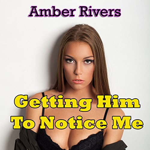 Getting Him to Notice Me Audiobook By Amber Rivers cover art