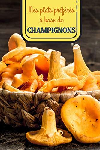 Mes plats préférés à base de champignons: Carnet de recettes à remplir (15,24 cms X 22,86 cms, 100 pages) / 98 fiches pour noter et créer vos préparations !