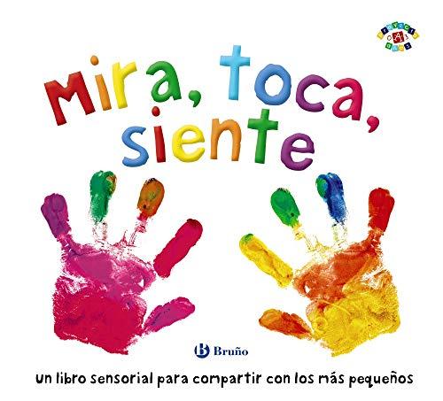 Mira, toca, siente (Castellano - A PARTIR DE 0 AÑOS - PROYECTO DE 0 A 3 AÑOS - Libros sensoriales)