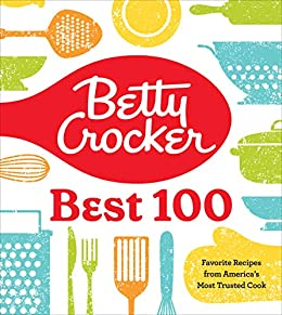 Betty Crocker Best 100: Favorite Recipes from America's Most Trusted Cook by [Betty Crocker]