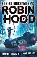 Robin Hood: Hacking, Heists & Flaming Arrows (Robert Muchamore's Robin Hood)