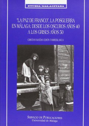 """""""La paz de Franco"""", la posguerra en Málaga: desde los oscuros años 40 a los grises años 50: 33 (Studia Malacitana)"""