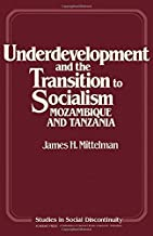 Underdevelopment and the Transition to Socialism: Mozambique and Tanzania