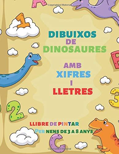 Dibuixos de dinosaures amb xifres i lletres. Llibre de pintar per nens de 3 a 8 anys: llibre dinosaures infantil d'actvitats i vacances de primaria ... o recordar números y lletres - fins a 8 anys