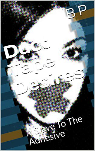 Duct Tape Desires: A Slave To The Adhesive (English Edition)