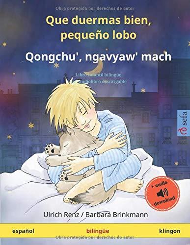 Que duermas bien, pequeño lobo – Qongchu', ngavyaw' mach (español – klingon): Libro infantil bilingüe, con audiolibro descargable