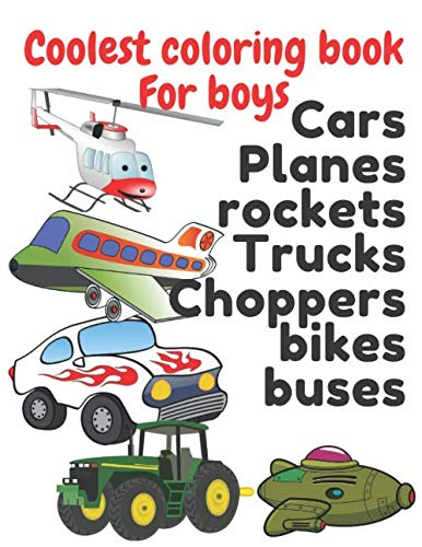 Coolest coloring book for boys: Sport cars, construction vehicles, luxury cars, planes,...