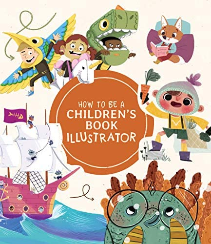 How to Be a Children s Book Illustrator A Guide to Visual Storytelling product image