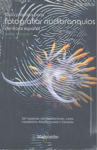 Guía práctica para fotografiar nudibranquios del litoral español: 247 especies del Mediterráneo, costa cantábrica, Atlántico norte y Canarias: 1 (FOTOSUB)