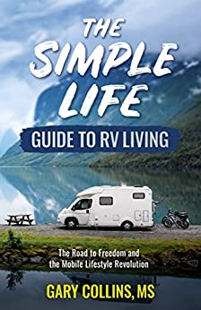 The Simple Life Guide To RV Living: The Road to Freedom and the Mobile Lifestyle Revolution by [Gary Collins]