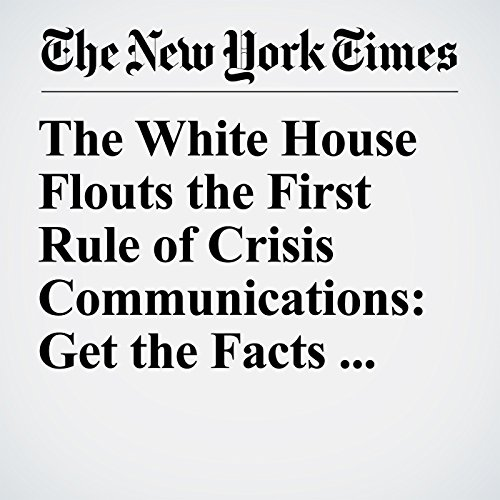 The White House Flouts the First Rule of Crisis Communications: Get the Facts Out Fast copertina