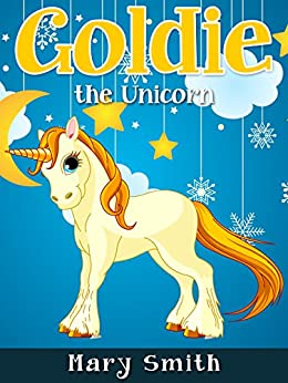 Goldie the Unicorn: Fairy Tale Bedtime Story for Kids About Adventure (Sunshine Reading Book 7) by [Mary K. Smith, Princess Children]