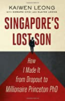 Singapore's Lost Son: How I Made it from Drop Out to Millionaire Princeton PhD