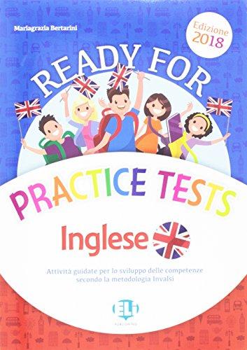 Ready for practice tests inglese. Attività guidata per lo sviluppo delle competenze secondo la metologia INVALSI. Per la Scuola elementare