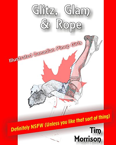 Glitz Glam and Rope: Illustrated Canadian Pinup Girls (English Edition)