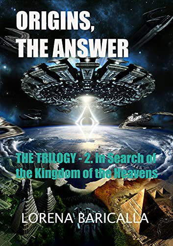 ORIGINS, THE ANSWER: The Trilogy - 2. In search of the Kingdom of the Heavens (Origins - The Trilogy) (English Edition)