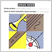 Steve Reich: The Four Sections / Music for Mallet Instruments, Voices & Organ