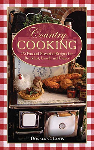 Country Cooking: 175 Fun and Flavorful Recipes for Breakfast, Lunch, and Dinner by [Donald G. Lewis]