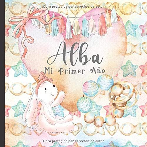 Alba Mi Primer Año: Recuerde y celebre el primer año de su bebé con este diario para bebés