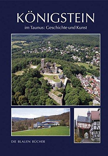 Königstein im Taunus Geschichte und Kunst: Mit einem Katalog einiger erhaltenswerter historischer Bauten (Die Blauen Bücher)
