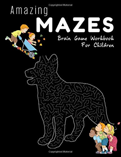 Amazing mazes brain game workbook for children: Fun and challenging kids books labyrinth extremely exciting activity games assorted animals and ... clever your mind ages 4-8, 9-12 (Volume 20)