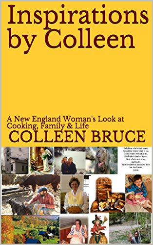 Inspirations by Colleen: A New England Woman's Look at Cooking, Family & Life (English Edition)