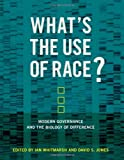 What's the Use of Race?: Modern Governance and the Biology of Difference (The MIT Press)