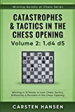 Catastrophes & Tactics In The Chess Opening - Volume 2: 1 D4 D5: Winning In 15 Moves Or Less: Chess Tactics, Brilliancies & Blunders In The Chess Opening (winning Quickly At Chess)-Hansen, Carsten