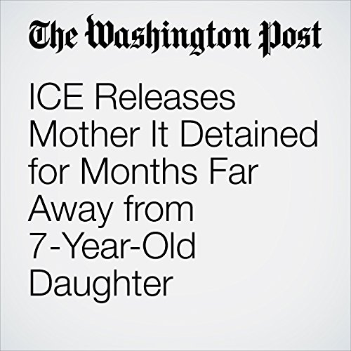 ICE Releases Mother It Detained for Months Far Away from 7-Year-Old Daughter copertina