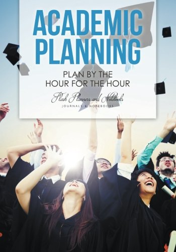Academic Planning: Plan by the Hour for the Hour