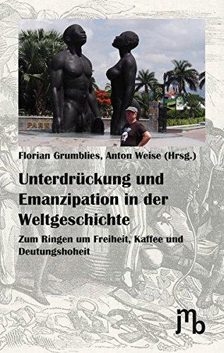 Unterdrückung und Emanzipation in der Weltgeschichte: Zum Ringen um Freiheit, Kaffee und Deutungshoheit