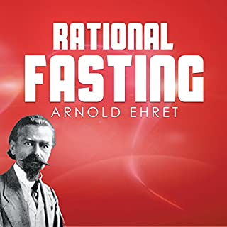 Rational Fasting                   By:                                                                                                                                 Arnold Ehret                               Narrated by:                                                                                                                                 John Riddle                      Length: 2 hrs and 33 mins     33 ratings     Overall 4.9